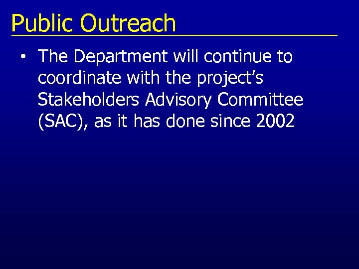Public Outreach • The Department will continue to coordinate with the project's Stakeholders Advisory