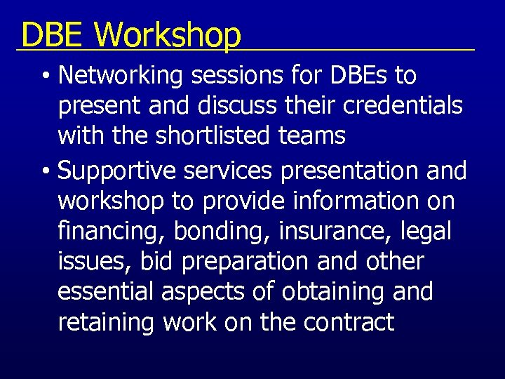 DBE Workshop • Networking sessions for DBEs to present and discuss their credentials with