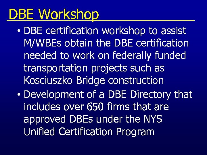 DBE Workshop • DBE certification workshop to assist M/WBEs obtain the DBE certification needed