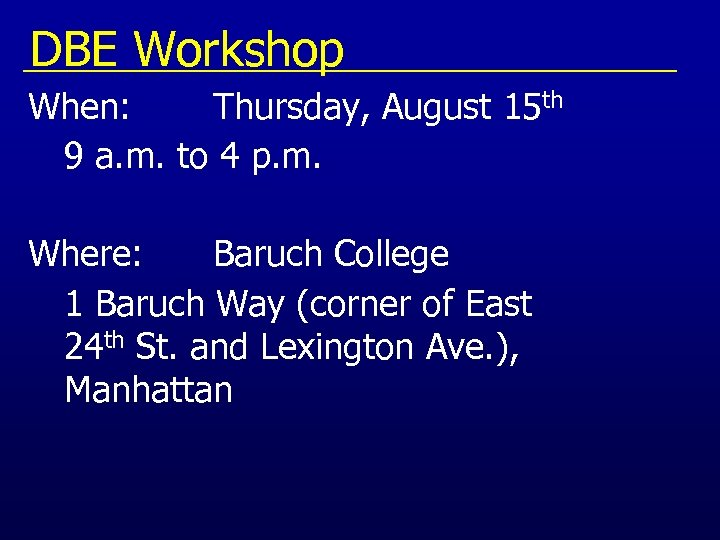 DBE Workshop When: Thursday, August 15 th 9 a. m. to 4 p. m.