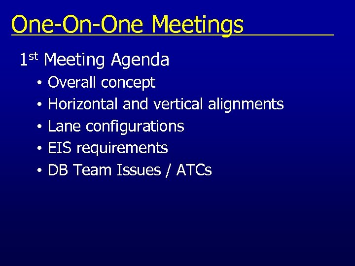 One-On-One Meetings 1 st Meeting Agenda • • • Overall concept Horizontal and vertical