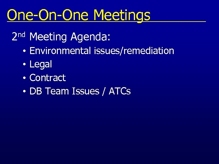 One-On-One Meetings 2 nd Meeting Agenda: • • Environmental issues/remediation Legal Contract DB Team