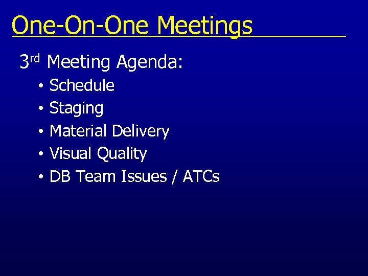One-On-One Meetings 3 rd Meeting Agenda: • • • Schedule Staging Material Delivery Visual