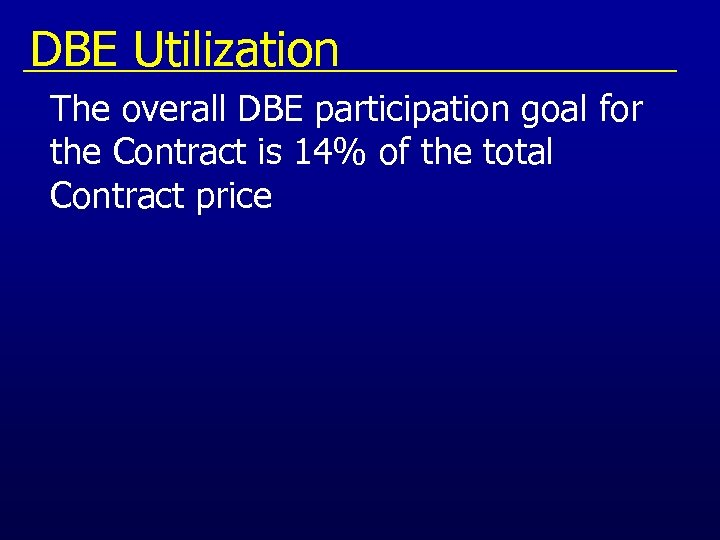 DBE Utilization The overall DBE participation goal for the Contract is 14% of the