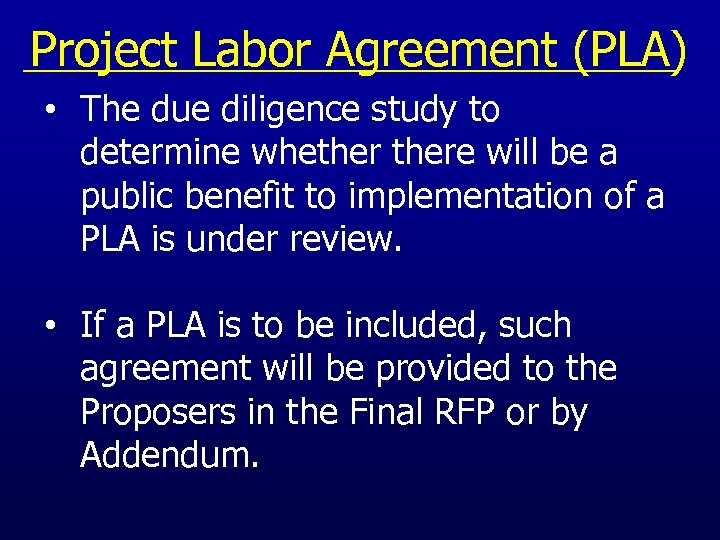 Project Labor Agreement (PLA) • The due diligence study to determine whethere will be