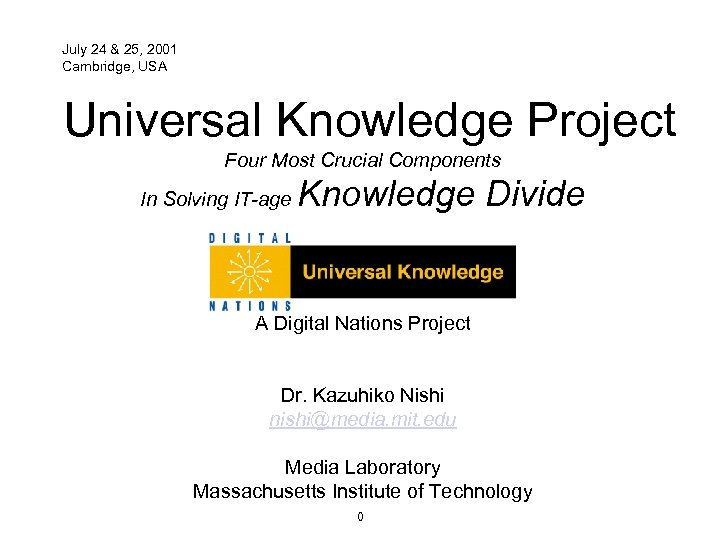 July 24 & 25, 2001 Cambridge, USA Universal Knowledge Project Four Most Crucial Components