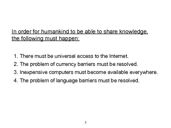 In order for humankind to be able to share knowledge, the following must happen: