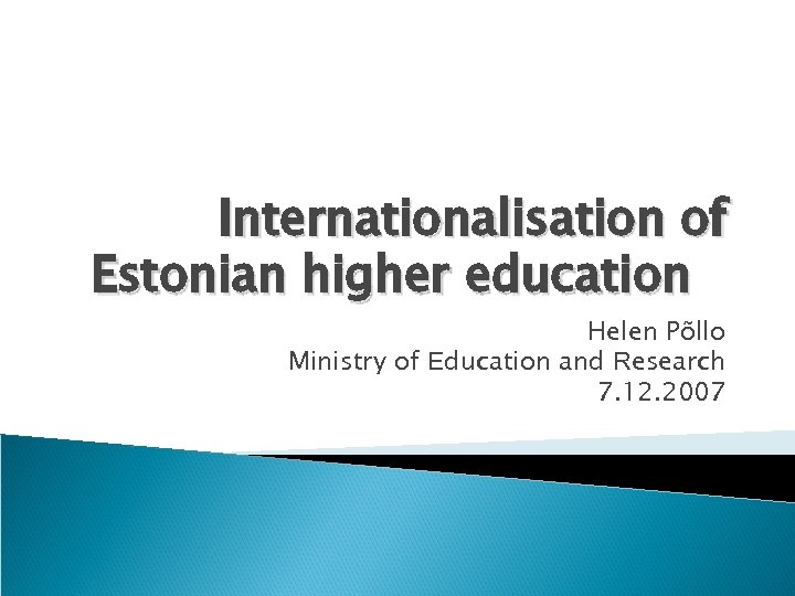 Internationalisation of Estonian higher education Helen Põllo Ministry of Education and Research 7. 12.