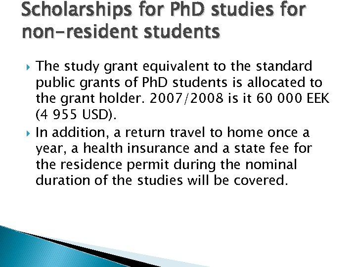 Scholarships for Ph. D studies for non-resident students The study grant equivalent to the