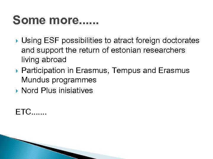 Some more. . . Using ESF possibilities to atract foreign doctorates and support the