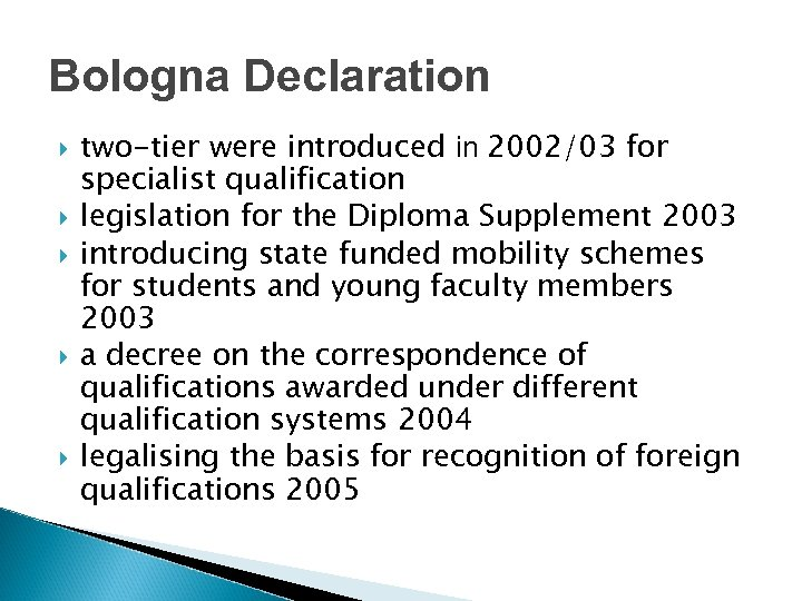 Bologna Declaration two-tier were introduced in 2002/03 for specialist qualification legislation for the Diploma