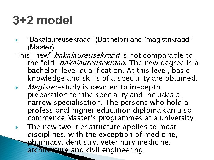 "3+2 model ""Bakalaureusekraad"" (Bachelor) and ""magistrikraad"" (Master) This ""new"" bakalaureusekraad is not comparable to"