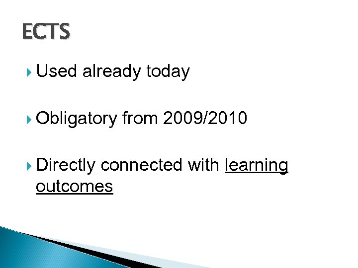ECTS Used already today Obligatory Directly from 2009/2010 connected with learning outcomes