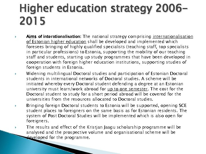 Higher education strategy 20062015 Aims of interationalisation: The national strategy comprising internationalisation of Estonian