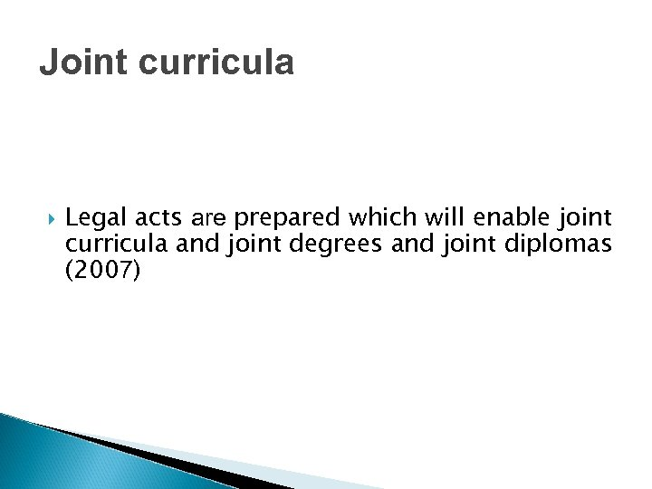 Joint curricula Legal acts are prepared which will enable joint curricula and joint degrees