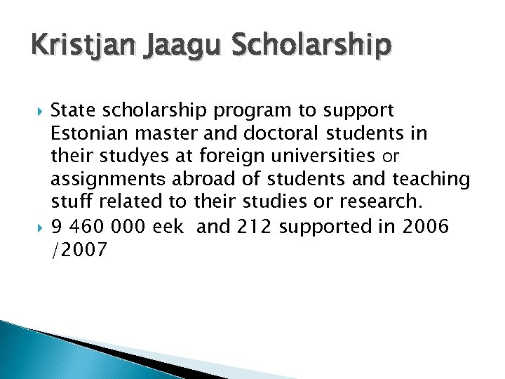 Kristjan Jaagu Scholarship State scholarship program to support Estonian master and doctoral students in