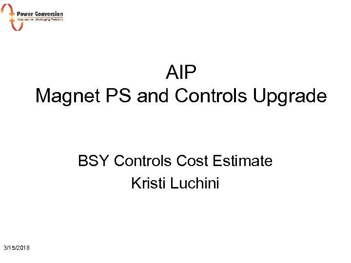 AIP Magnet PS and Controls Upgrade BSY Controls Cost Estimate Kristi Luchini 3/15/2018