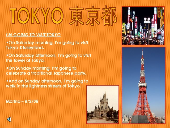 I'M GOING TO VISIT TOKYO • On Saturday morning, I'm going to visit Tokyo-Disneyland.