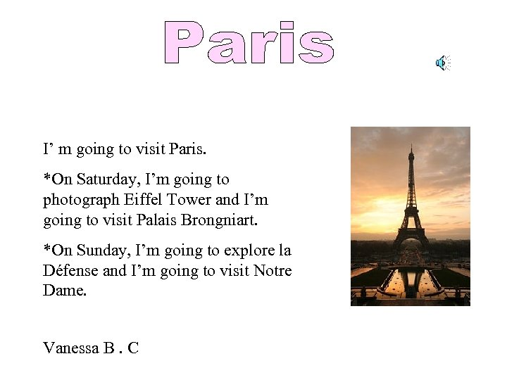 I' m going to visit Paris. *On Saturday, I'm going to photograph Eiffel Tower