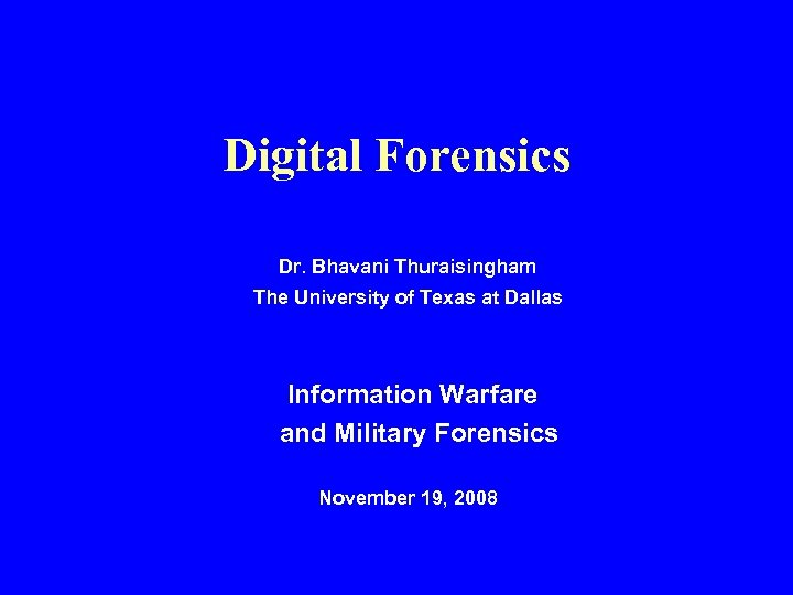 Digital Forensics Dr. Bhavani Thuraisingham The University of Texas at Dallas Information Warfare and
