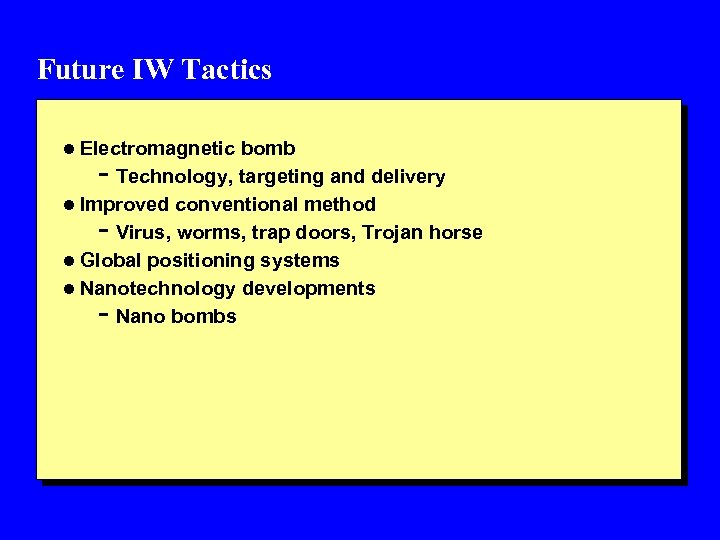 Future IW Tactics l Electromagnetic bomb - Technology, targeting and delivery l Improved conventional