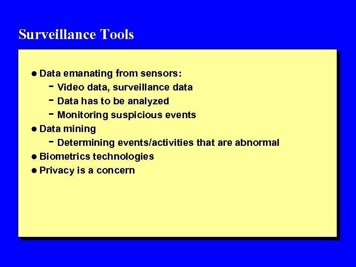 Surveillance Tools l Data emanating from sensors: - Video data, surveillance data - Data