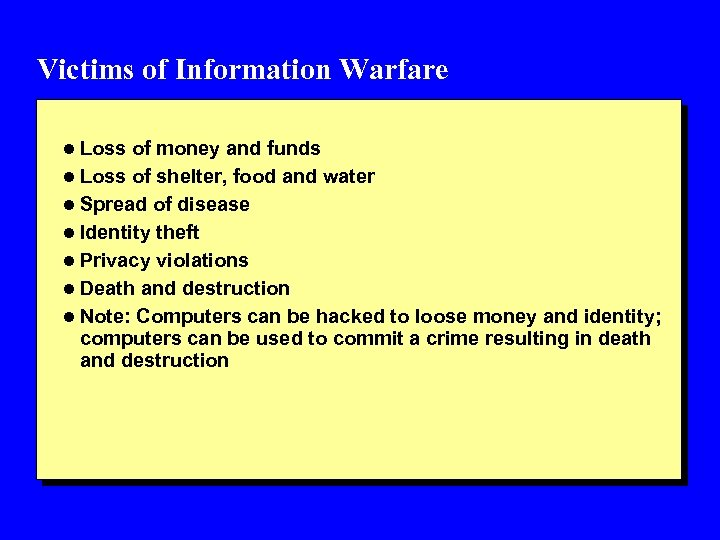 Victims of Information Warfare l Loss of money and funds l Loss of shelter,
