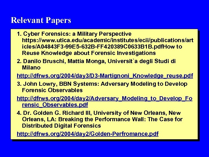 Relevant Papers 1. Cyber Forensics: a Military Perspective https: //www. utica. edu/academic/institutes/ecii/publications/art icles/A 04843