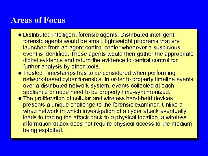Areas of Focus l Distributed intelligent forensic agents: Distributed intelligent forensic agents would be
