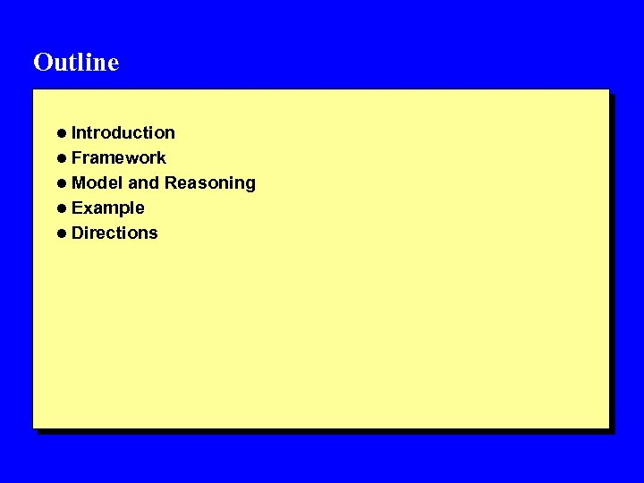 Outline l Introduction l Framework l Model and Reasoning l Example l Directions