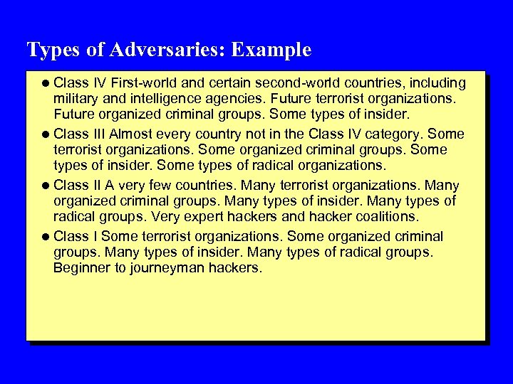 Types of Adversaries: Example l Class IV First-world and certain second-world countries, including military