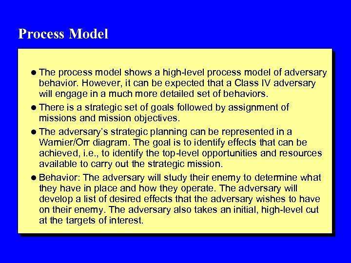 Process Model l The process model shows a high-level process model of adversary behavior.