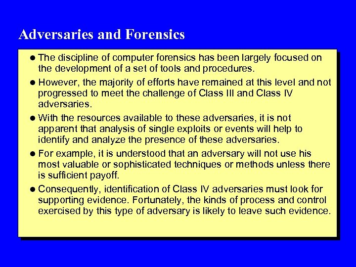 Adversaries and Forensics l The discipline of computer forensics has been largely focused on