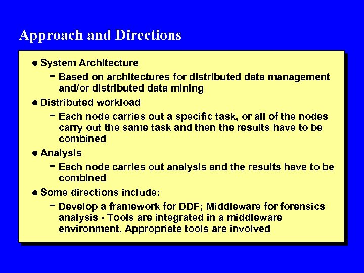 Approach and Directions l System Architecture - Based on architectures for distributed data management