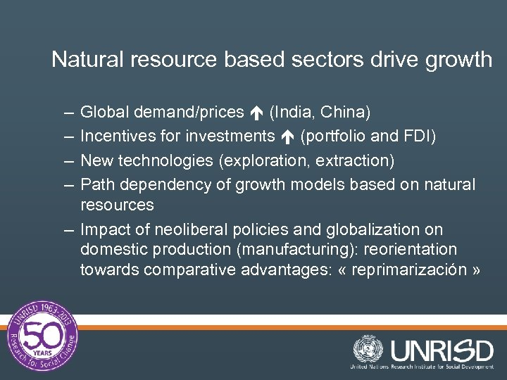Natural resource based sectors drive growth – – Global demand/prices (India, China) Incentives for