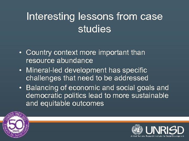 Interesting lessons from case studies • Country context more important than resource abundance •
