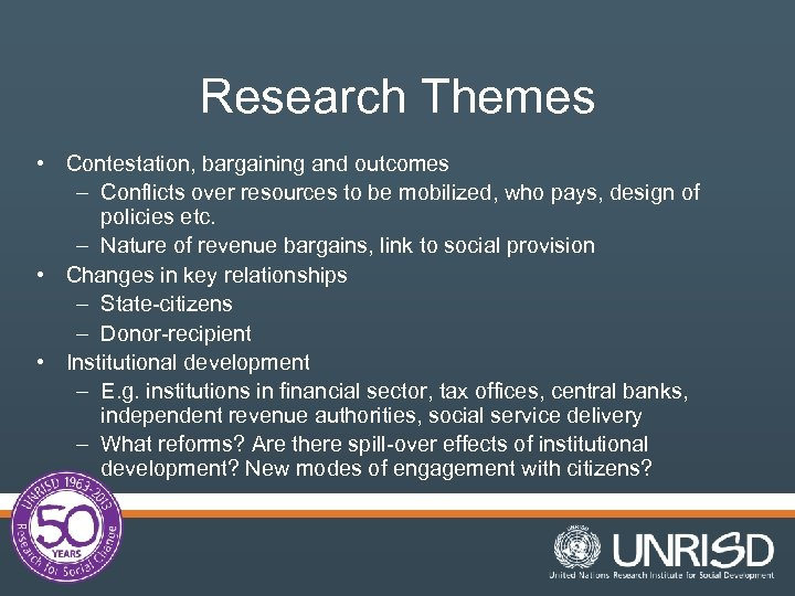 Research Themes • Contestation, bargaining and outcomes – Conflicts over resources to be mobilized,