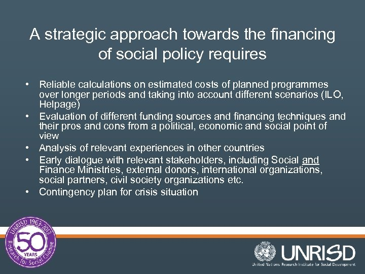 A strategic approach towards the financing of social policy requires • Reliable calculations on