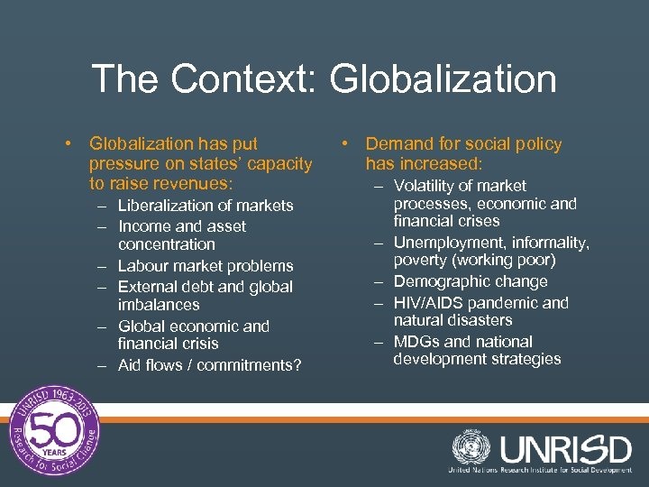The Context: Globalization • Globalization has put pressure on states' capacity to raise revenues: