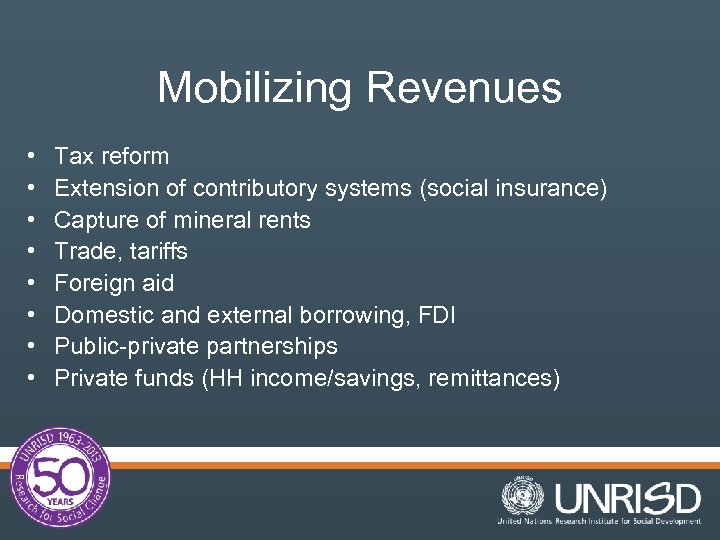 Mobilizing Revenues • • Tax reform Extension of contributory systems (social insurance) Capture of