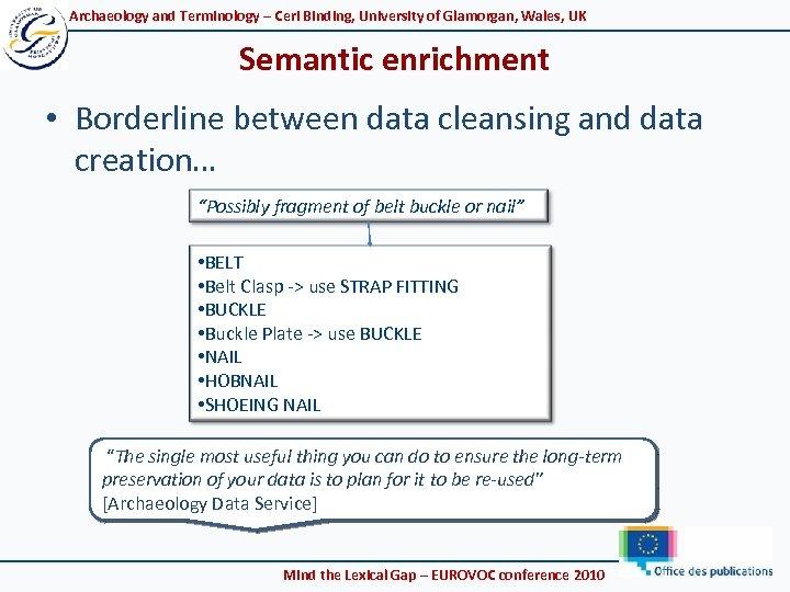 Archaeology and Terminology – Ceri Binding, University of Glamorgan, Wales, UK Semantic enrichment •