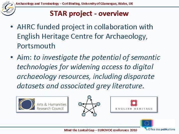 Archaeology and Terminology – Ceri Binding, University of Glamorgan, Wales, UK STAR project -