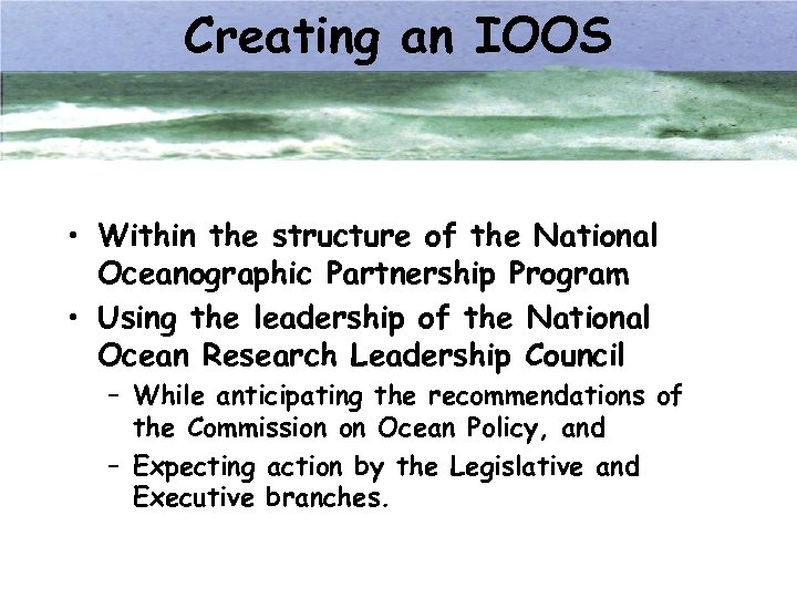 Creating an IOOS • Within the structure of the National Oceanographic Partnership Program •