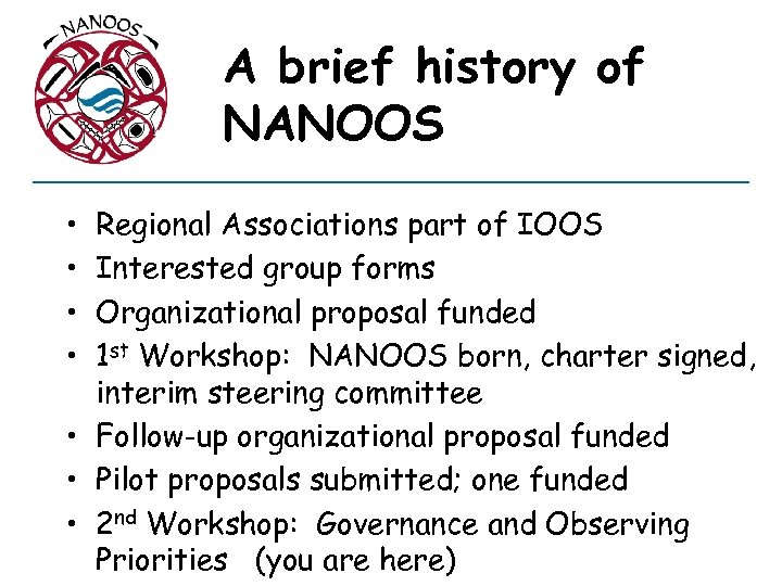 A brief history of NANOOS • • Regional Associations part of IOOS Interested group