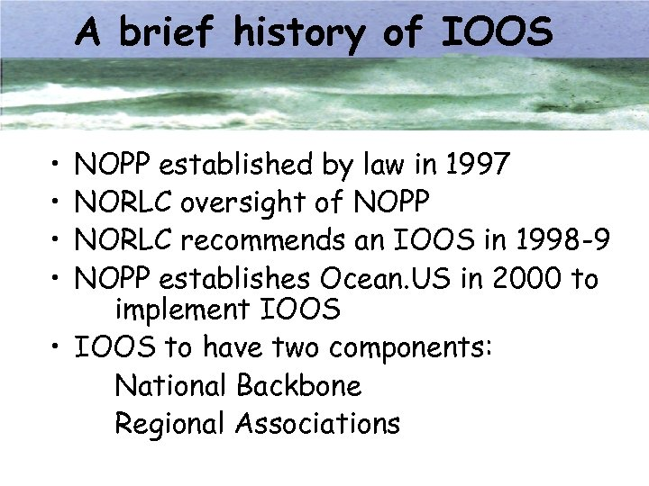 A brief history of IOOS • • NOPP established by law in 1997 NORLC