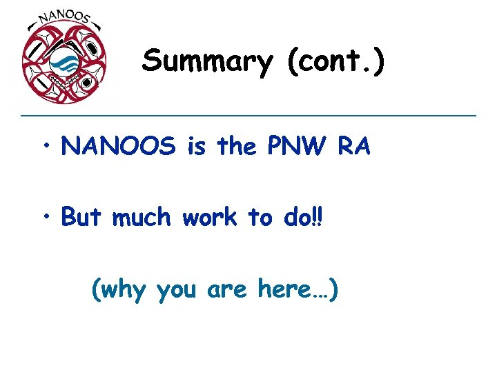 Summary (cont. ) • NANOOS is the PNW RA • But much work to