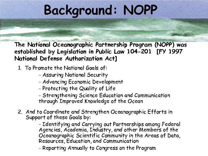 Background: NOPP The National Oceanographic Partnership Program (NOPP) was established by Legislation in Public