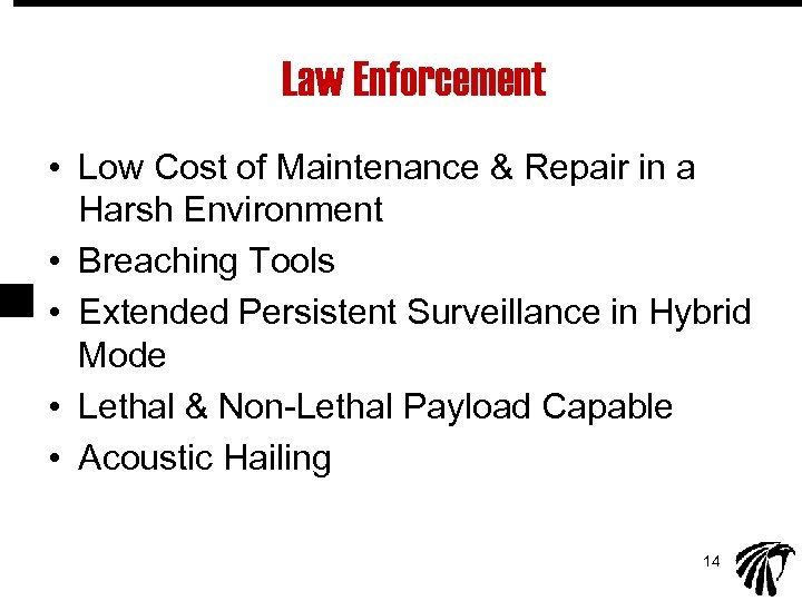 Law Enforcement • Low Cost of Maintenance & Repair in a Harsh Environment •