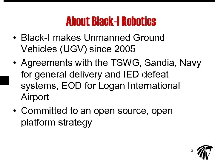 About Black-I Robotics • Black-I makes Unmanned Ground Vehicles (UGV) since 2005 • Agreements
