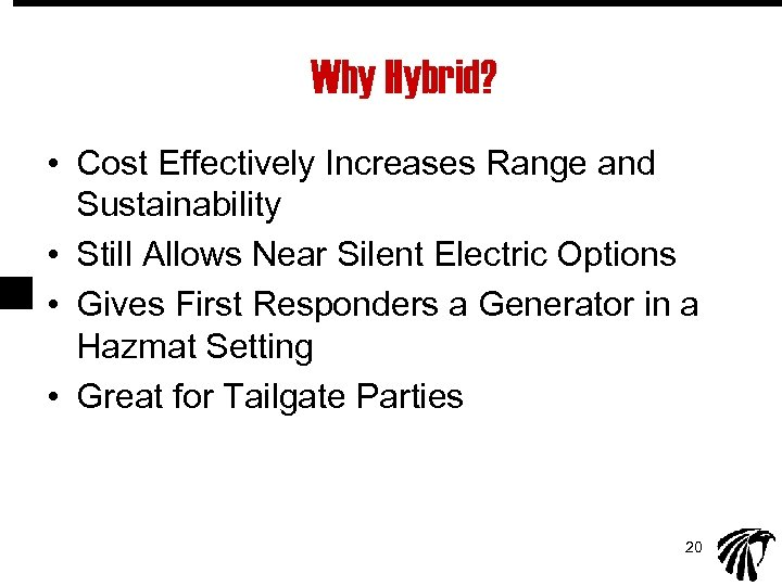Why Hybrid? • Cost Effectively Increases Range and Sustainability • Still Allows Near Silent
